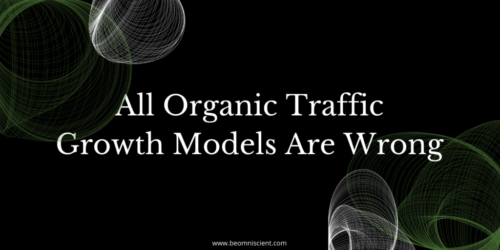 omniscient digital all organic traffic growth models are wrong