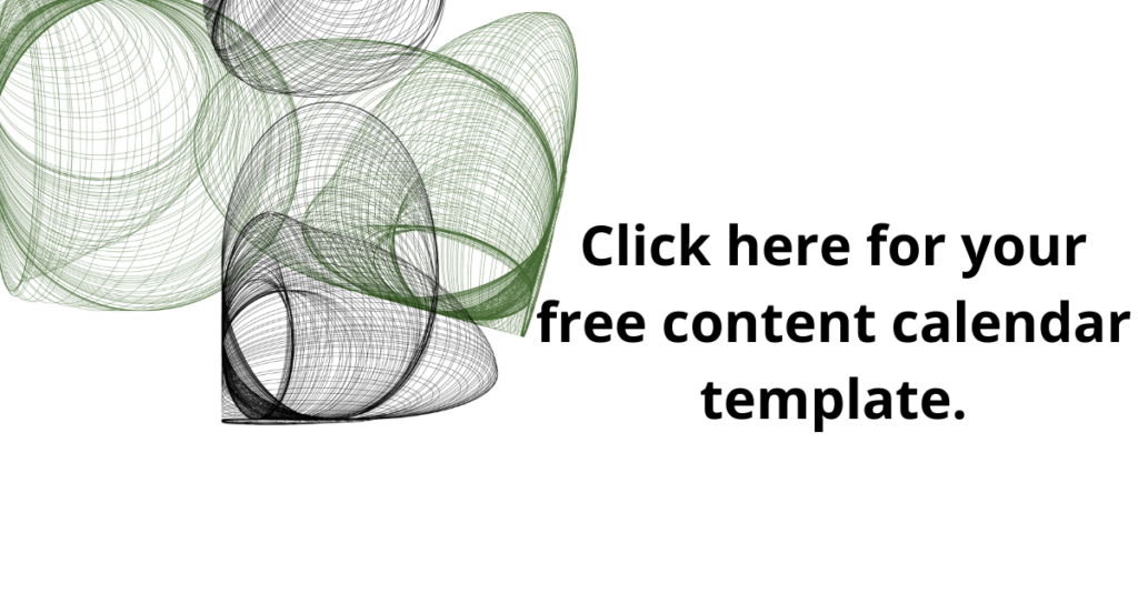 Click here for your free content calendar template.
