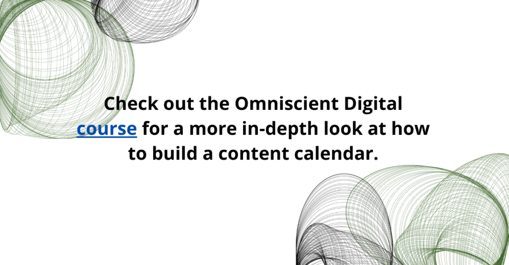 Check out the Omniscient Digital course for a more in-depth look at how to build a content calendar.