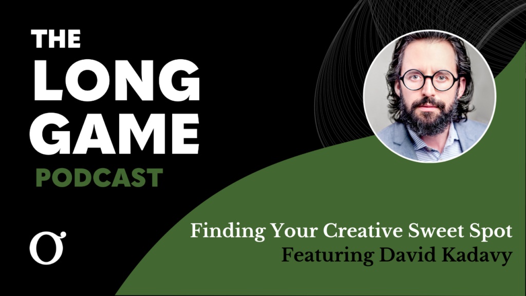 The Long Game Podcast: Finding Your Creative Sweet Spot with David Kadavy