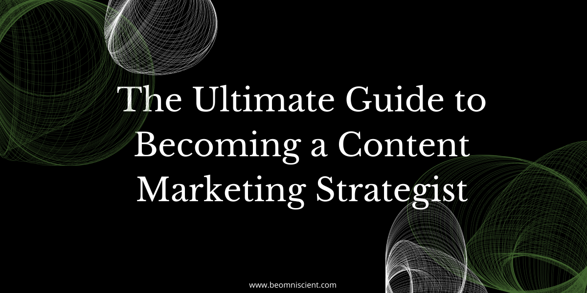 The Ultimate Guide to Becoming a Content Marketing Strategist