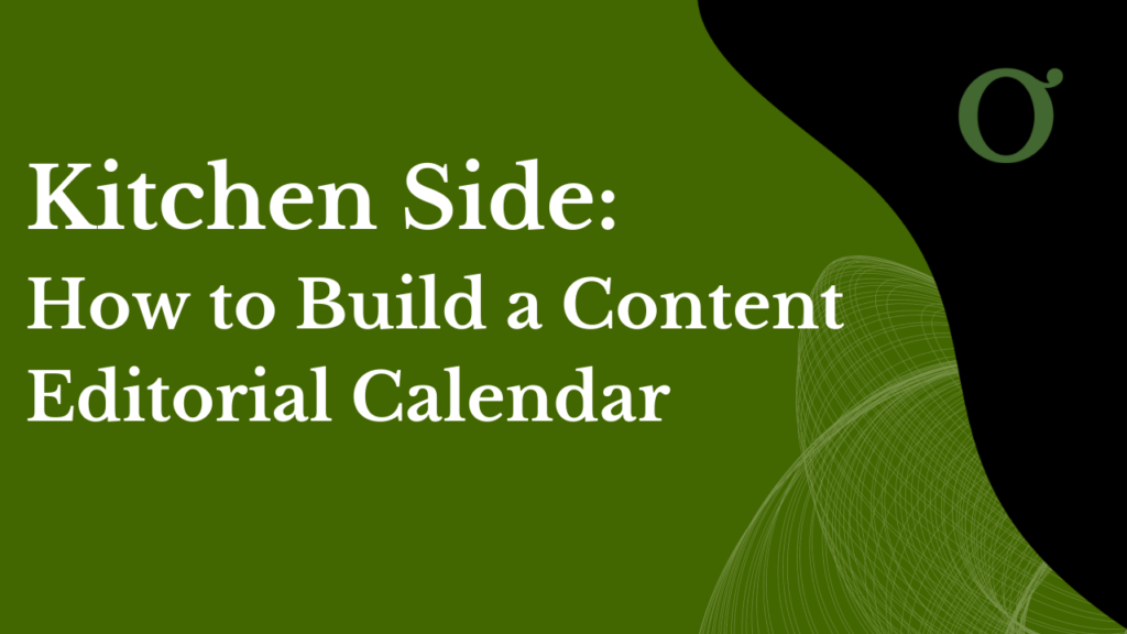 Kitchen Side: How to Create a Content Editorial Calendar