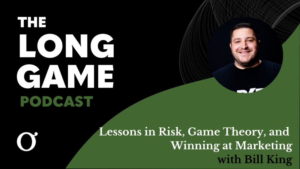 Lessons in Risk, Game Theory, and Winning at Marketing with Bill King