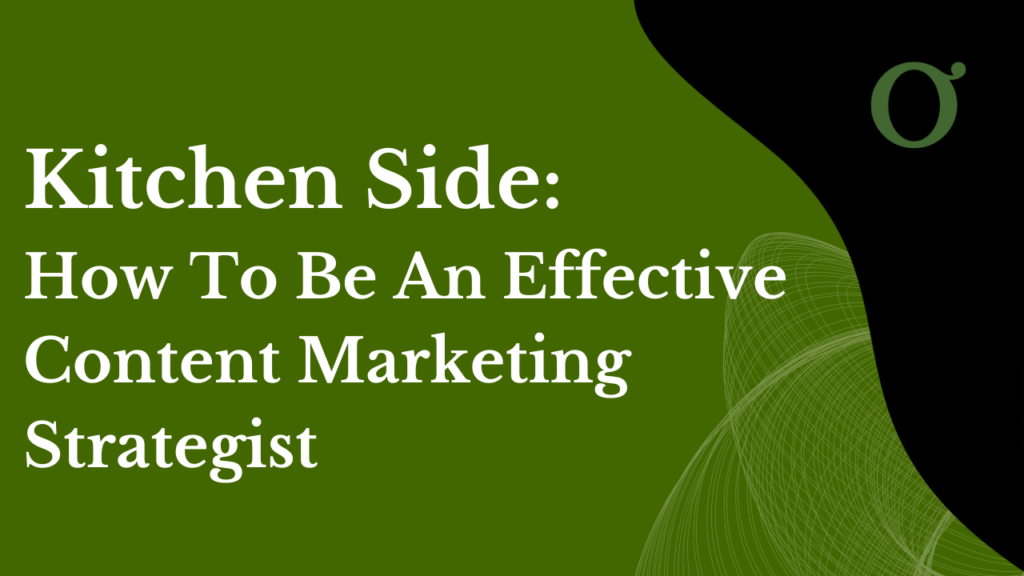 Kitchen Side: How To Be An Effective Content Marketing Strategist