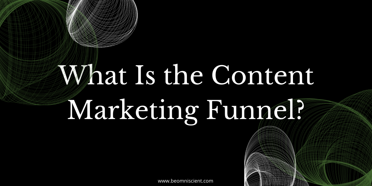what is the content marketing funnel a guide omniscient digital