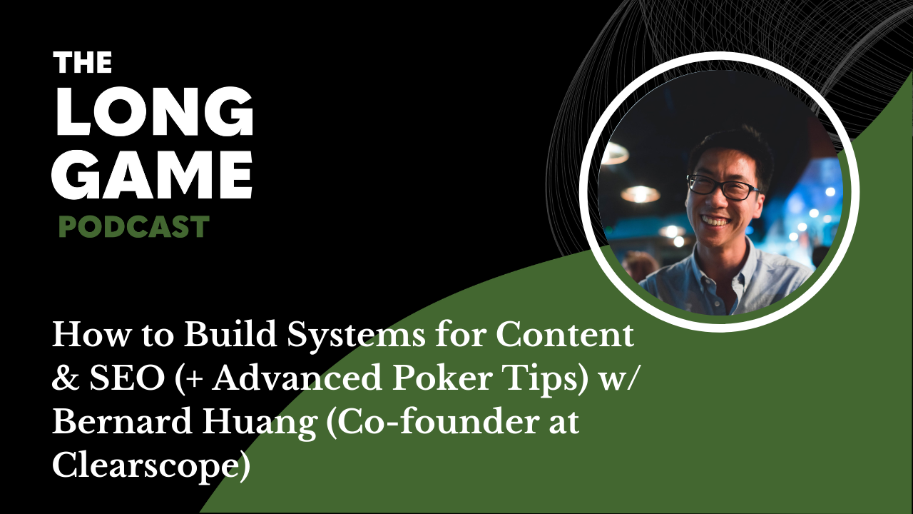 How to Build Systems for Content & SEO (+ Advanced Poker Tips) w/ Bernard Huang (Co-founder at Clearscope)