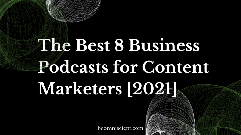The Best 8 Business Podcasts for Content Marketers [2021]