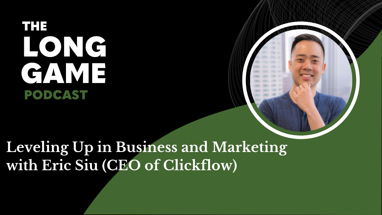 #016: Leveling Up in Business and Marketing with Eric Siu (CEO of Clickflow)