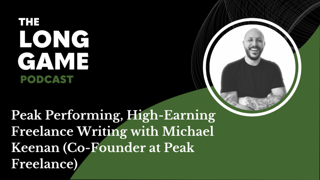 #019: Peak Performing, High-Earning Freelance Writing with Michael Keenan (Co-Founder at Peak Freelance)