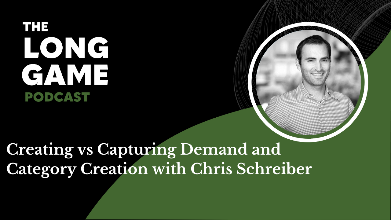 Creating vs Capturing Demand and Category Creation with Chris Schreiber