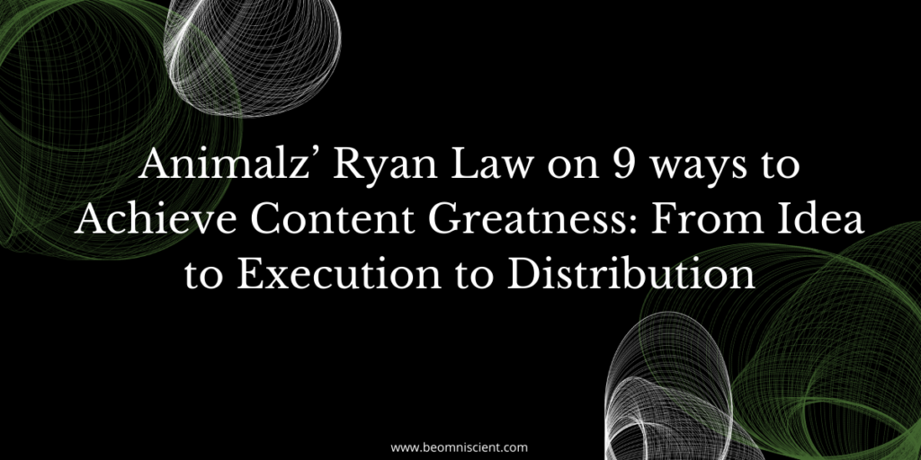 Animalz' Ryan Law on 9 ways to Achieve Content Greatness: From Idea to Execution to Distribution