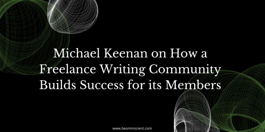 Michael Keenan on How a Freelance Writing Community Builds Success for its Members
