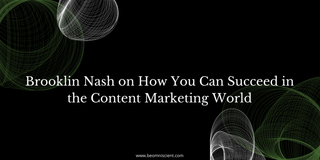 Brooklin Nash on How You Can Succeed in the Content Marketing World