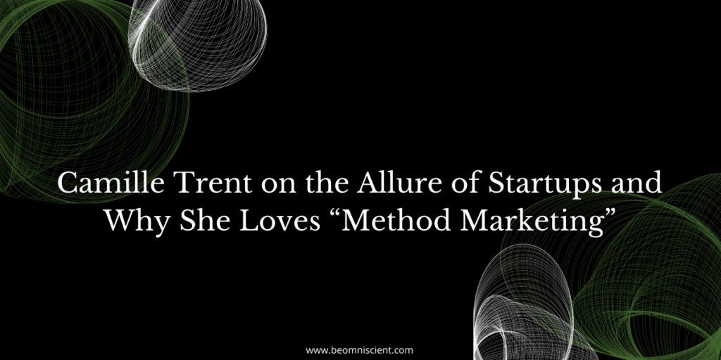 """Camille Trent on the Allure of Startups and Why She Loves """"Method Marketing"""""""