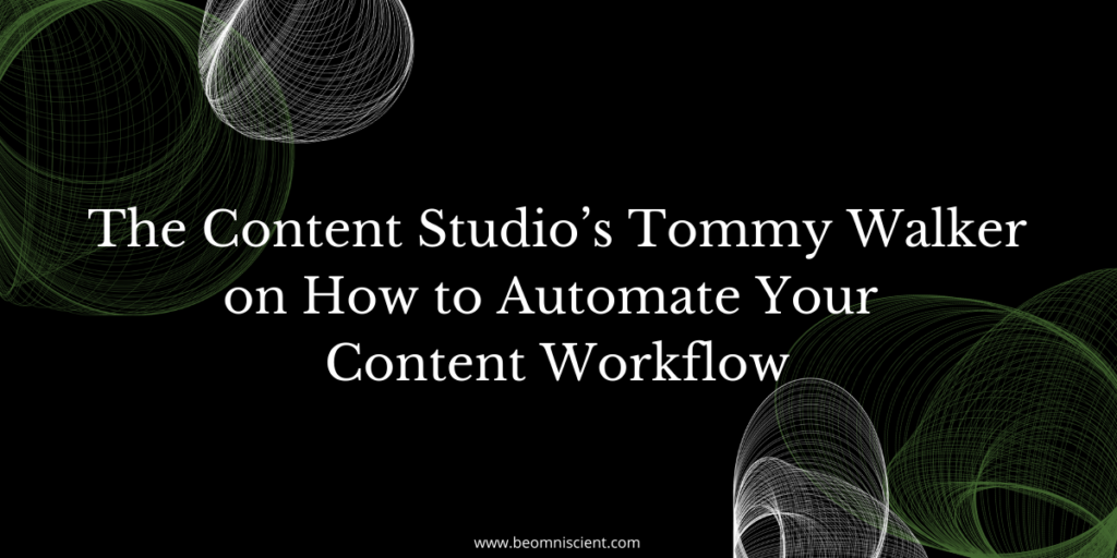 The Content Studio's Tommy Walker on How to Automate Your Content Workflow