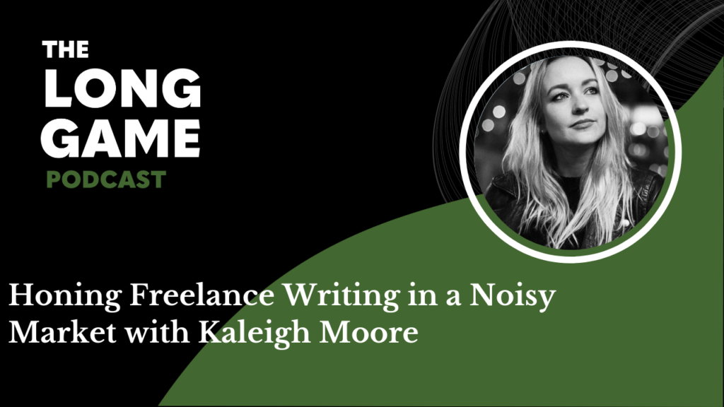 026: Honing Freelance Writing in a Noisy Market with Kaleigh Moore