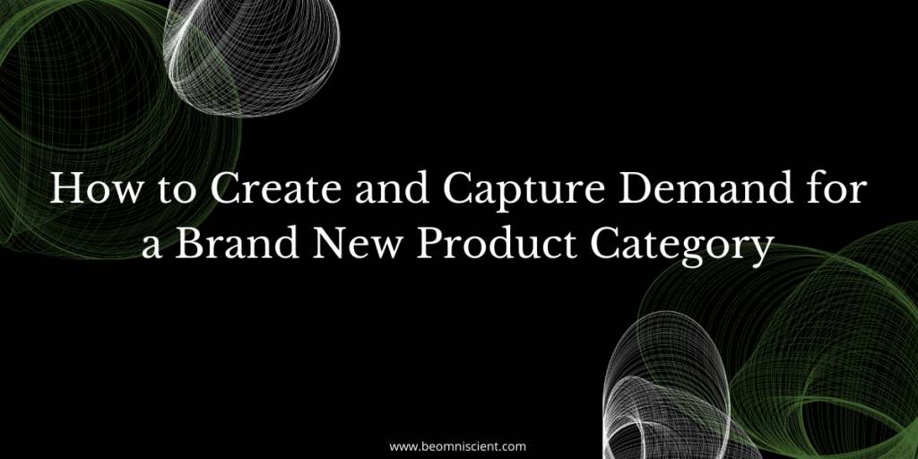 How to Create and Capture Demand for a Brand New Product Category