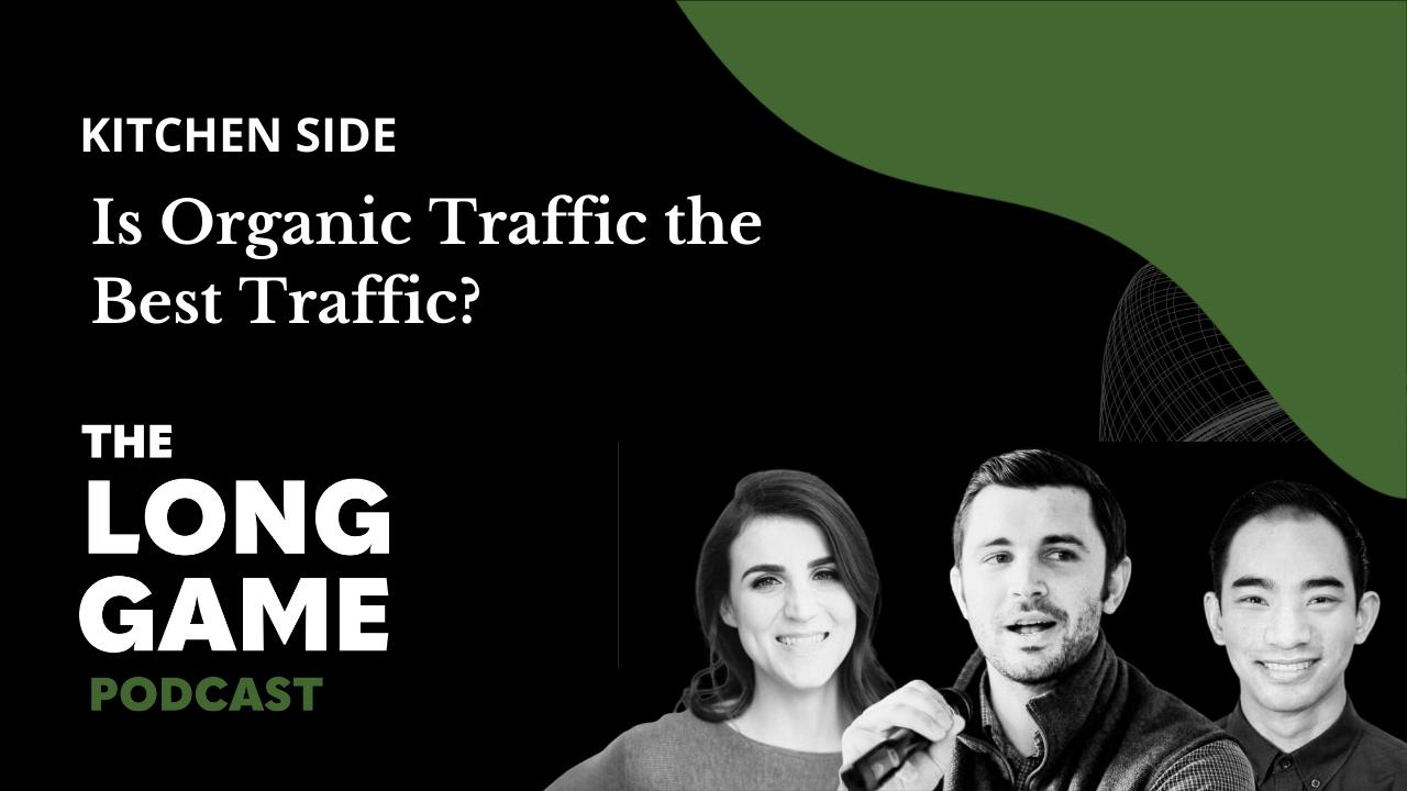 027: Kitchen Side: Is Organic Traffic the Best Traffic?