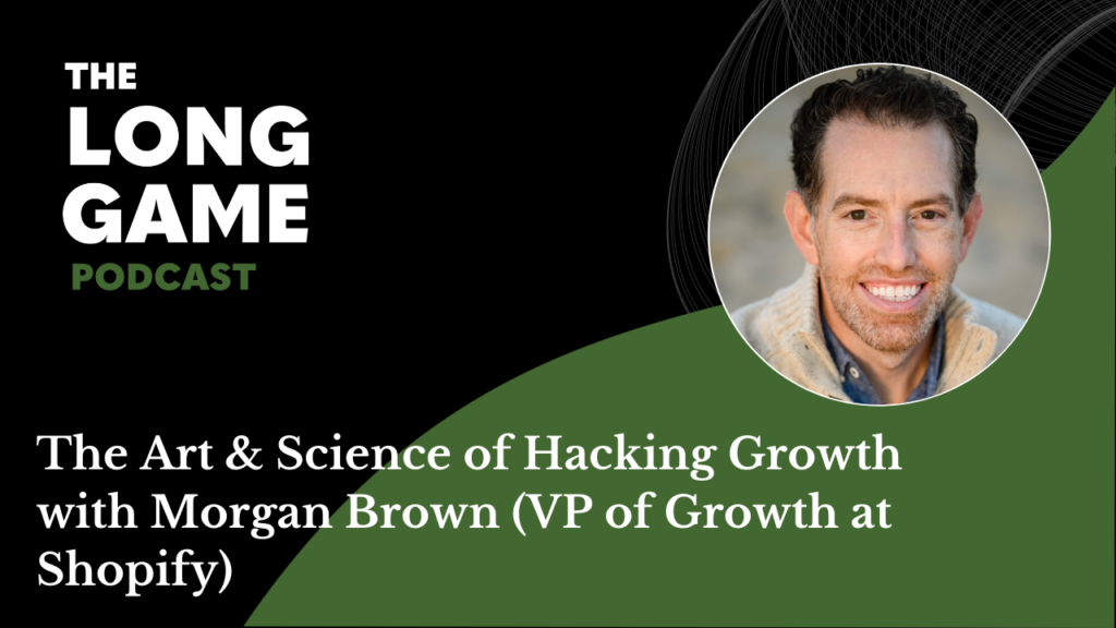 The Art & Science of Hacking Growth with Morgan Brown (VP of Growth at Shopify)