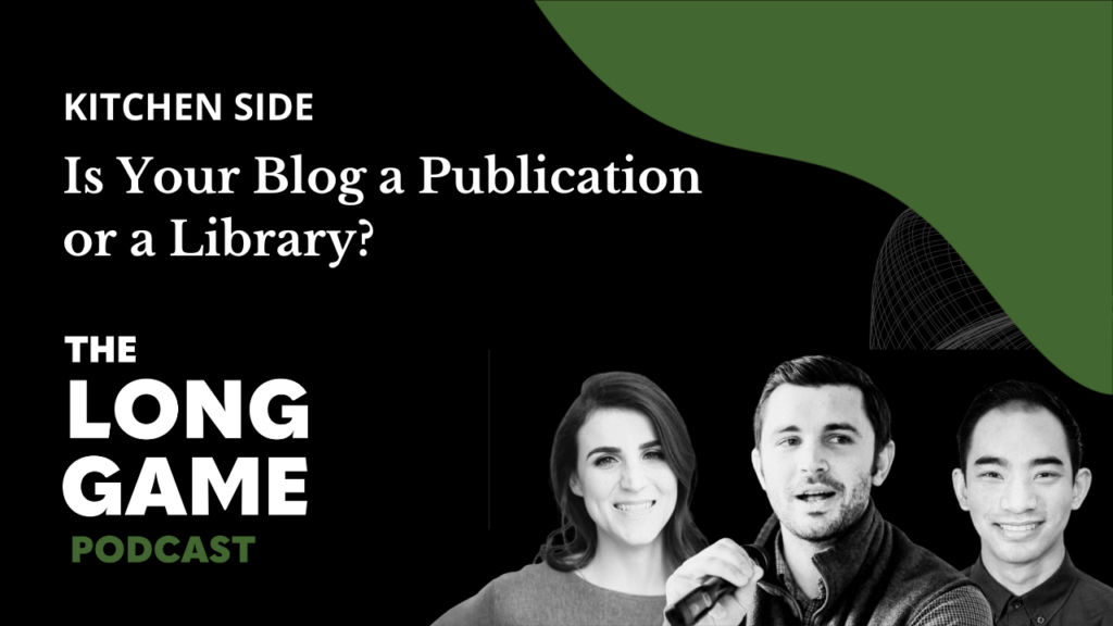 030: Kitchen Side: Is Your Blog a Publication or a Library?