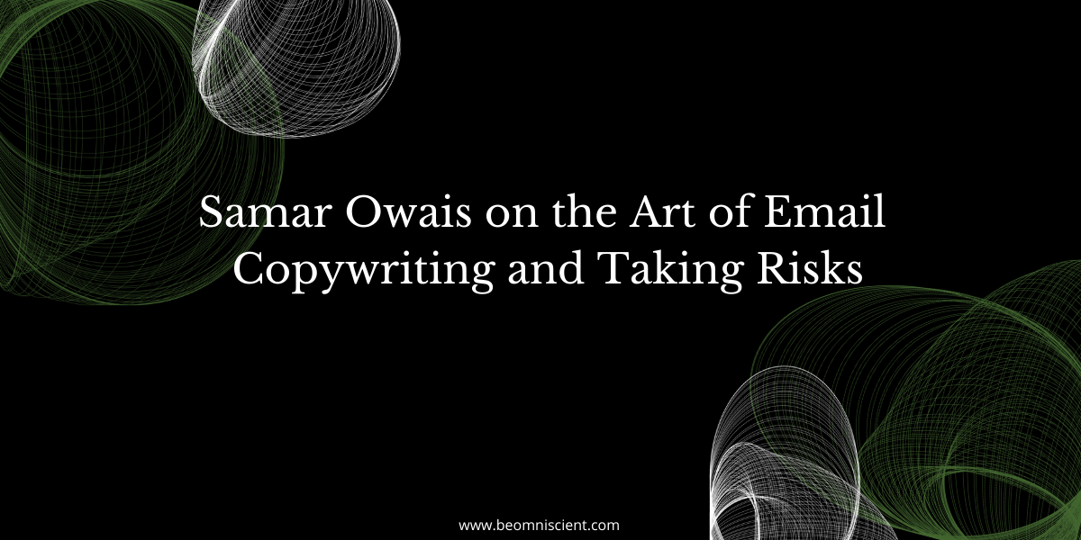 Samar Owais on the Art of Email Copywriting and Taking Risks