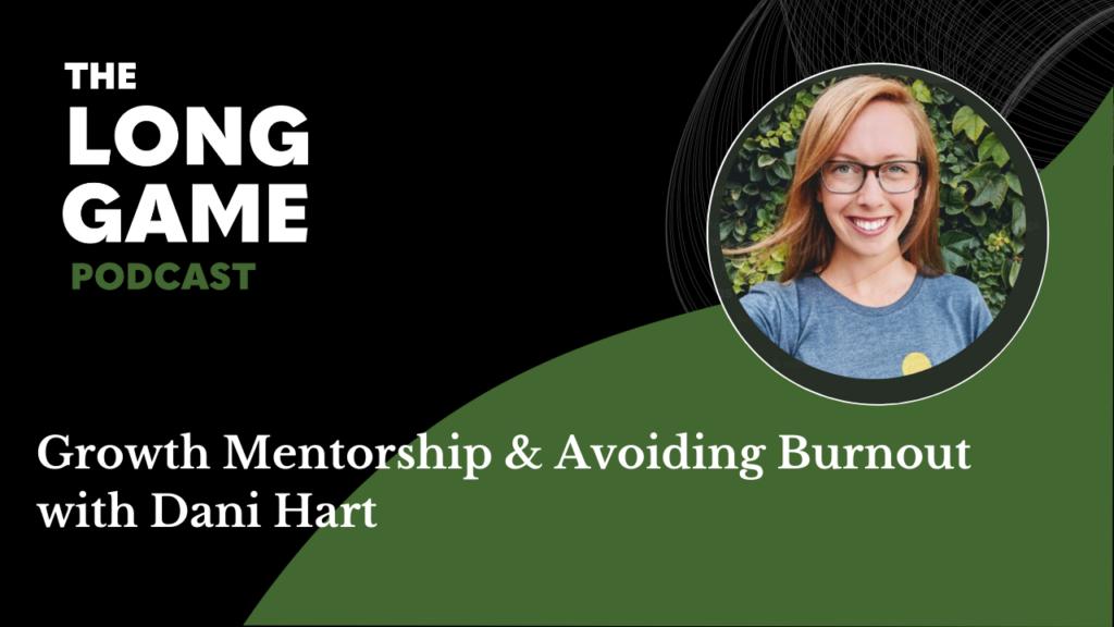 Growth Mentorship & Avoiding Burnout with Dani Hart